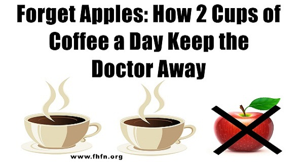 Forget Apples: How 2 Cups of Coffee a Day Can Keep the Doctor Away